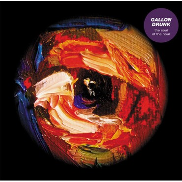 Gallon Drunk  - The Soul Of The Hour // LP+CD neufs