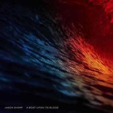 Jason Sharp - A Boat Upon Its Blood // LP neuf