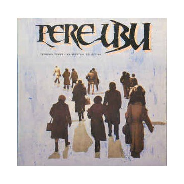 Pere Ubu - Terminal Tower - An Archival Collection // LP
