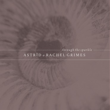 Astrïd & Rachel Grimes - Through The Sparkle // LP