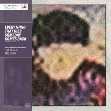 Uniform & The Body - Everything That Dies Someday Comes Back // LP
