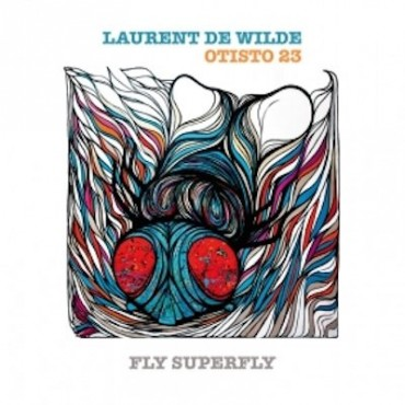 Laurent de Wilde - Otisto 23 - Fly Superfly // CD neuf