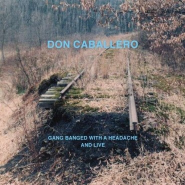 Don Caballero ‎– Gang Banged With A Headache, And Live // CD neuf